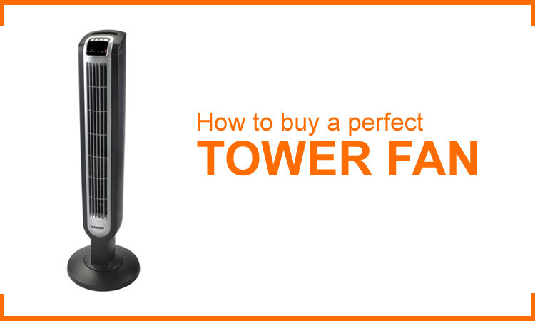 How to buy a perfect tower fan