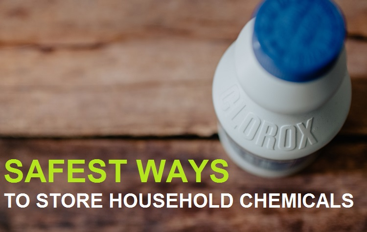 safest ways to store household chemicals