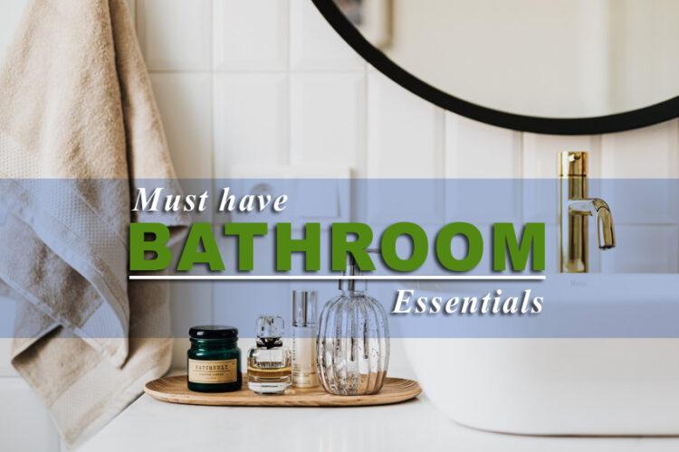 must have bathroom essentials