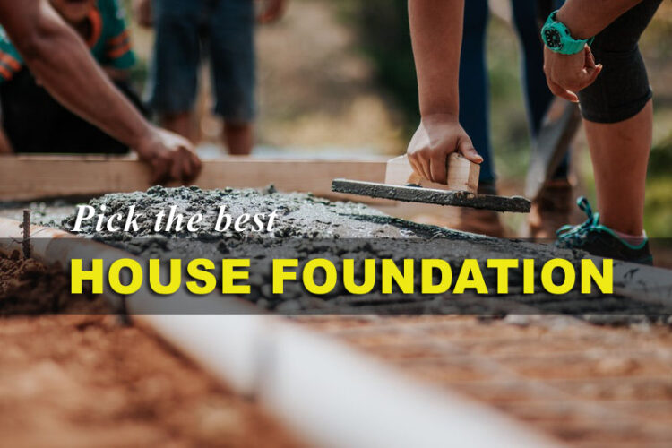 pick the best house foundation